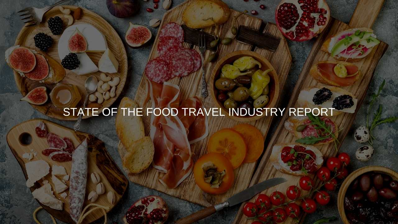 Ground-Breaking State of the Food Travel Industry Report