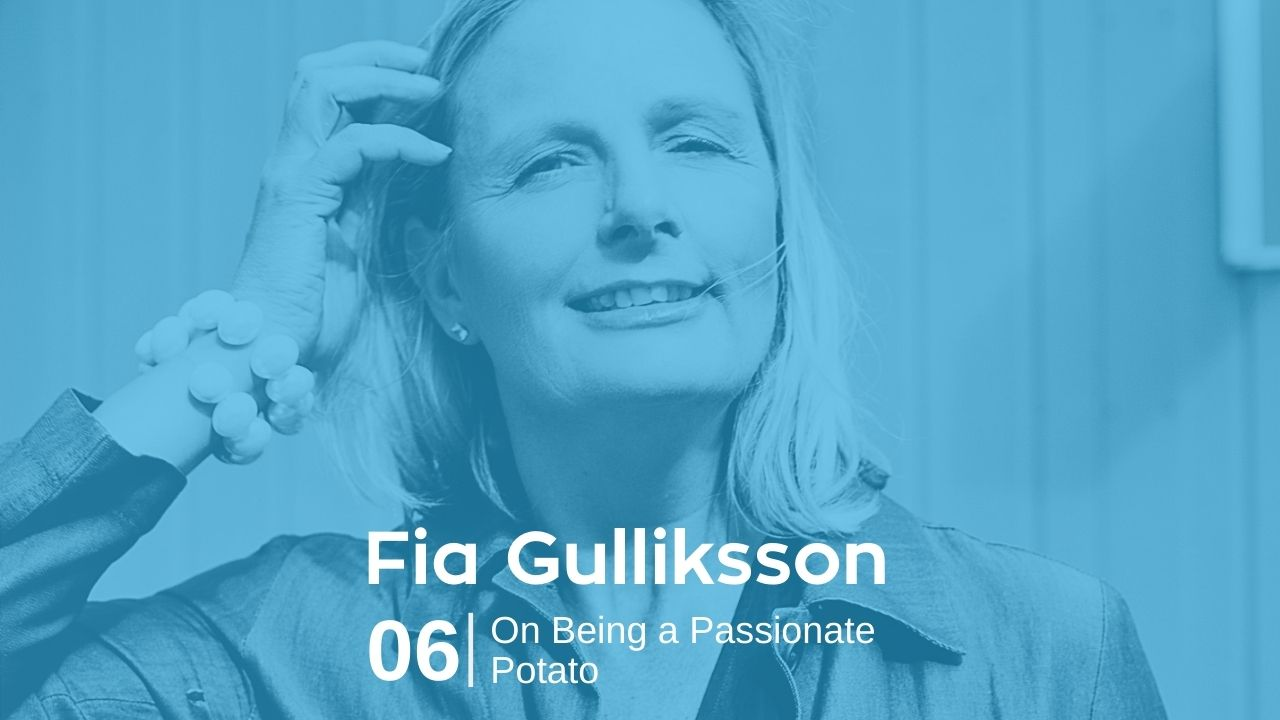 Fia Gulliksson – On Being a Passionate Potato
