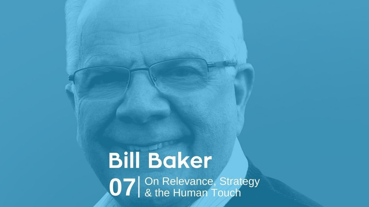 Bill Baker – On Relevance, Strategy & the Human Touch