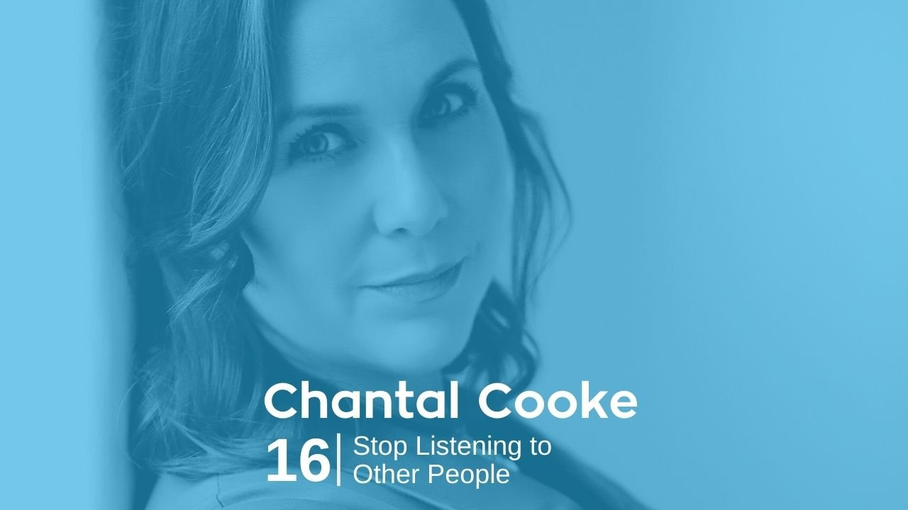 Chantal Cooke – Stop Listening To Other People
