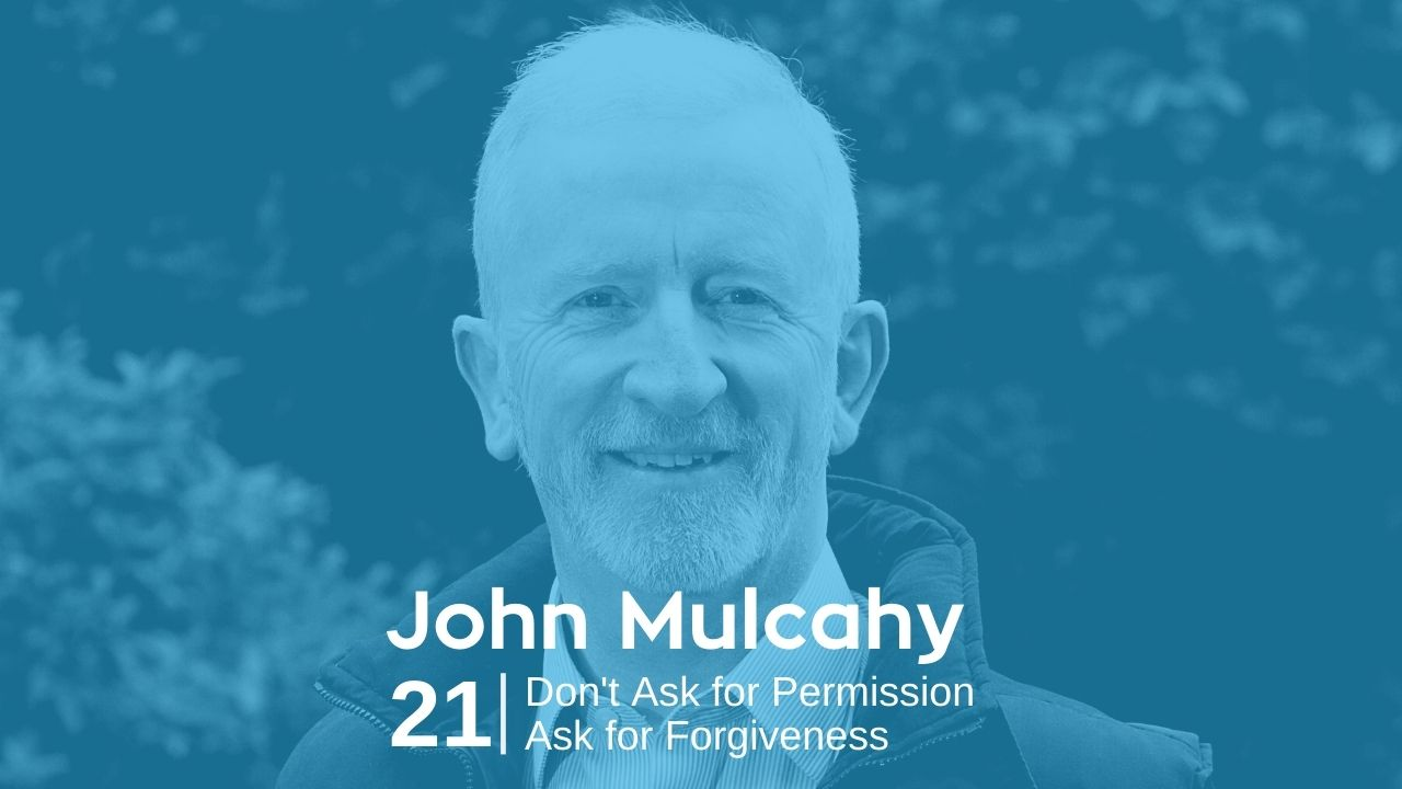Read more about the article John Mulcahy – Don't Ask for Permission, Ask for Forgiveness