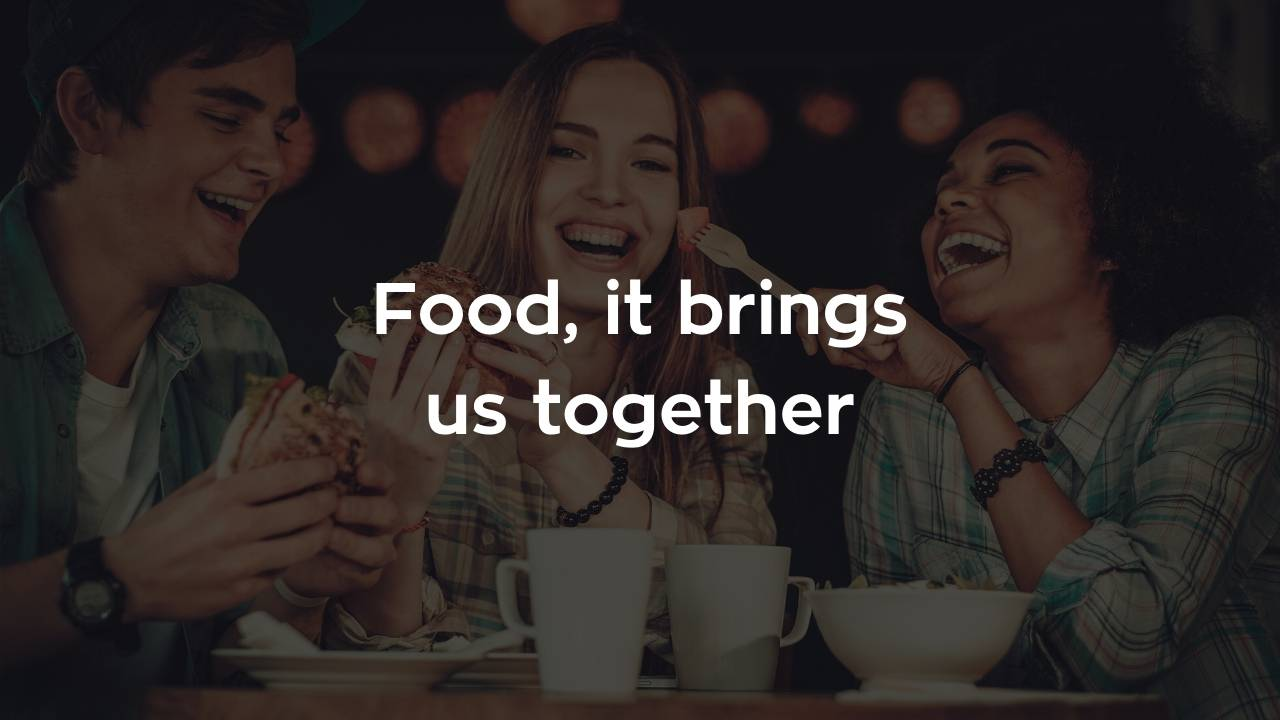 Food, it brings us together