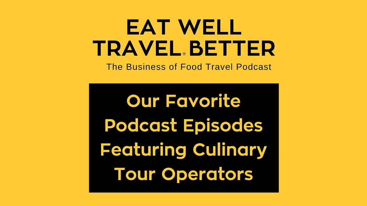 Our Favorite Podcast Episodes Featuring Culinary Tour Operators