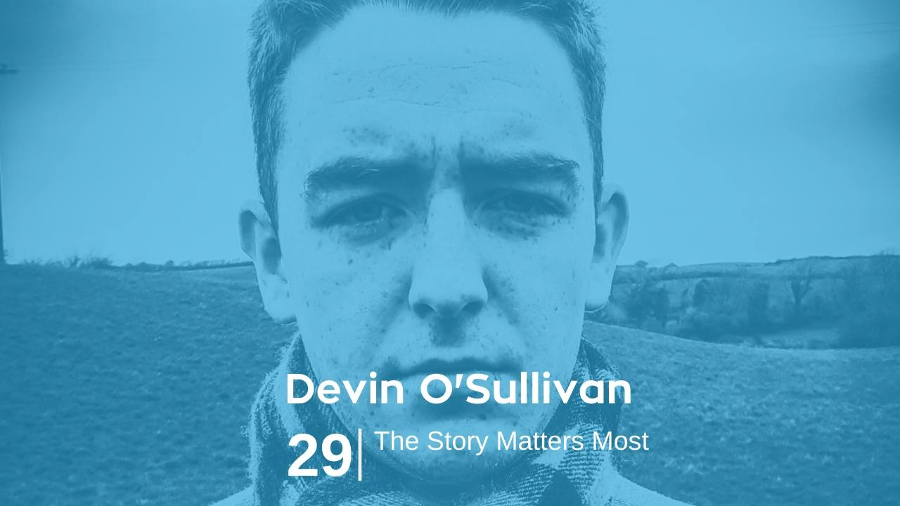 Read more about the article Devin O'Sullivan – The Story Matters Most