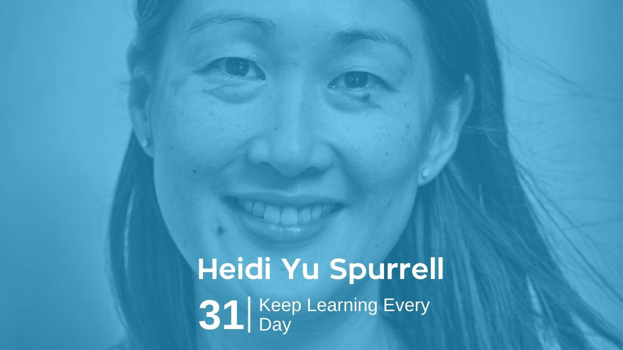 Heidi Yu Spurrell – Keep Learning Every Day