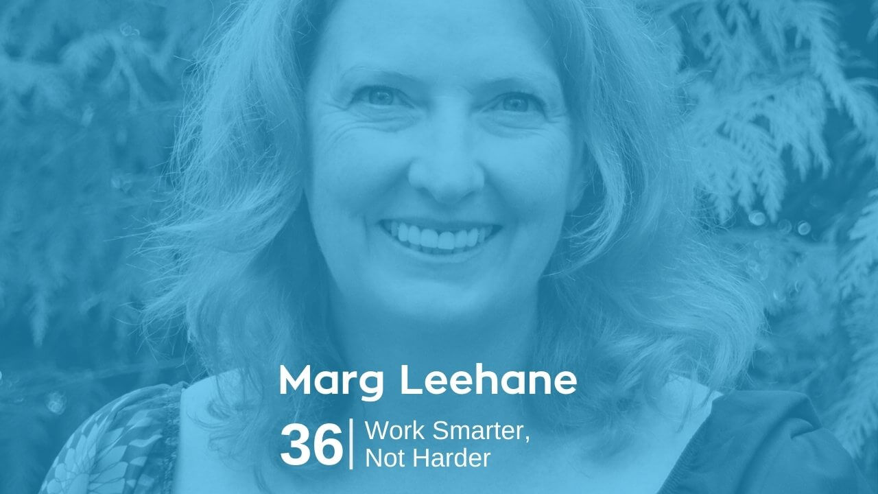 Marg Leehane – Work Smarter Not Harder