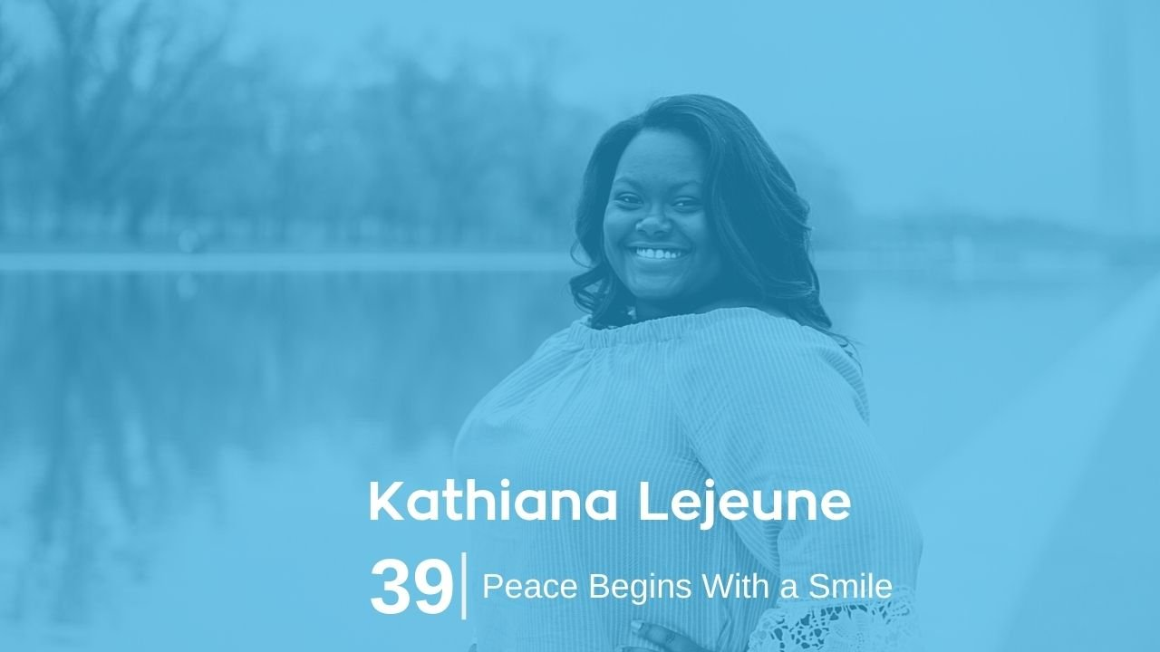 Kathiana Lejeune – Peace Begins With a Smile