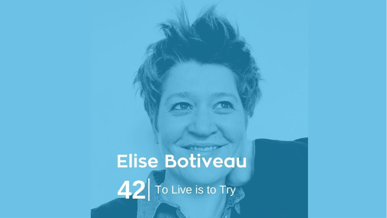 Elise Botiveau – To Live is to Try