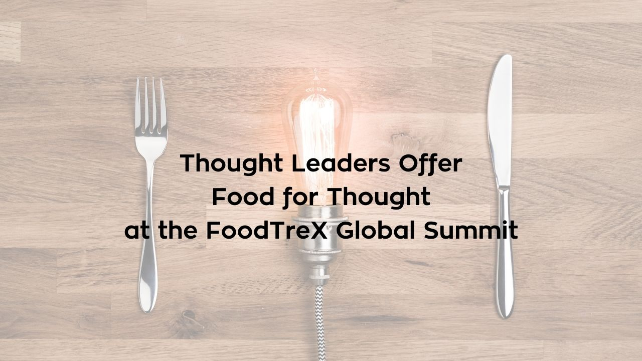 Thought Leaders Offer Food for Thought at FoodTreX Global Summit