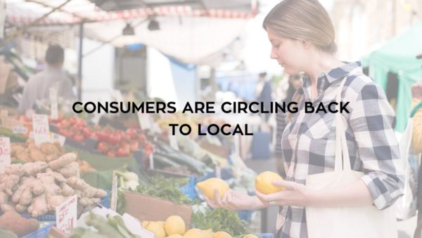 Consumers are Circling Back to Local